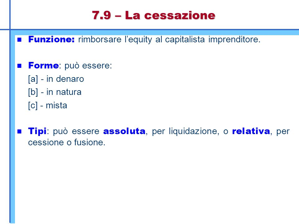 7.9 – La cessazione Funzione: rimborsare l'equity al capitalista imprenditore. Forme: può essere: [a] - in denaro.